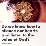 Do we know how to silence our hearts and listen to the voice of God? - Pope Francis