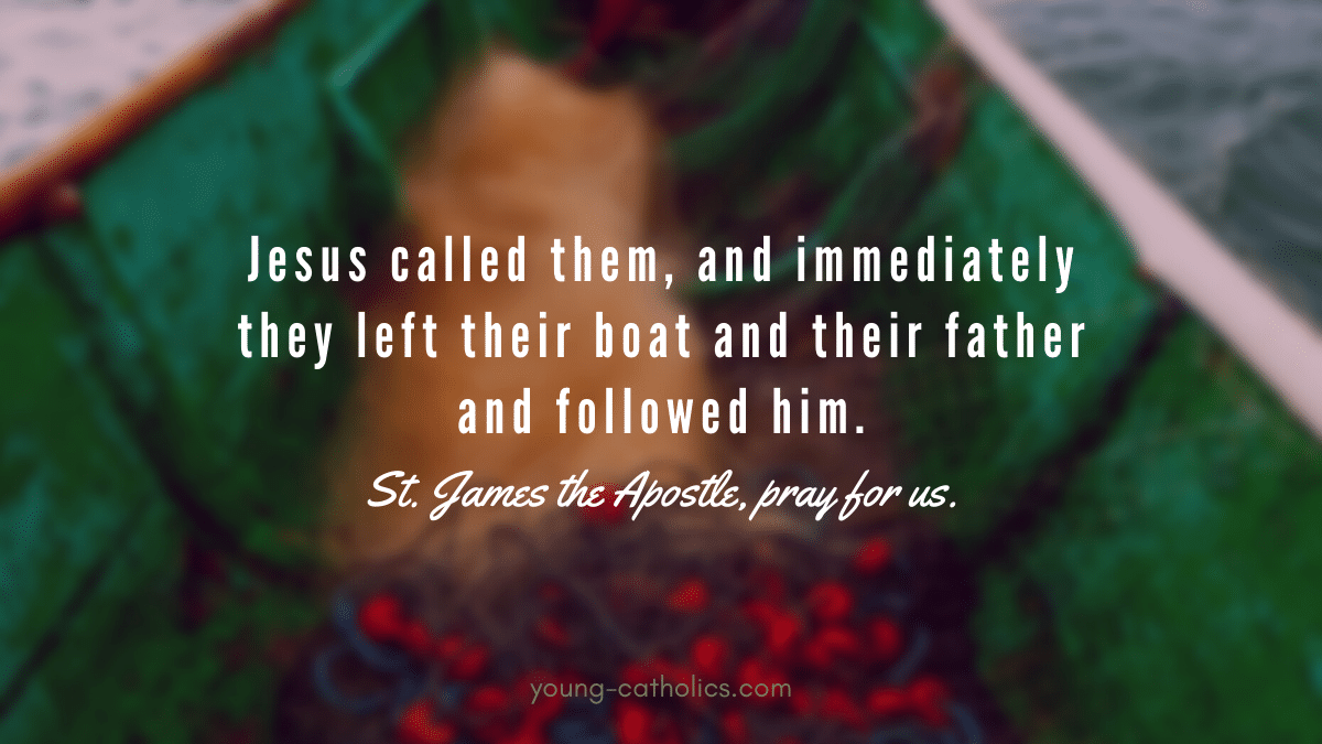 Jesus called them, and immediately they left their boat and their father and followed him. St. James the Apostle, pray for us.