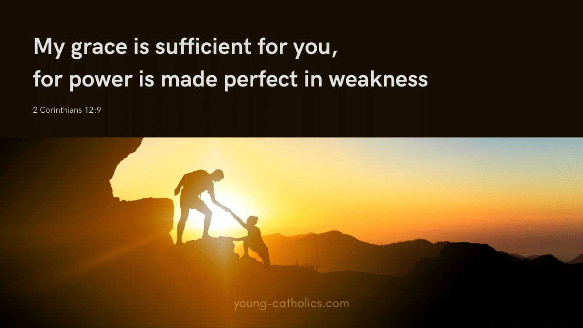 """""""My grace is sufficient for you, for power is made perfect in weakness.""""  Bible verse"""