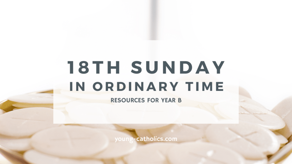 The Mass readings for the 18th Sunday in Ordinary Time Year B point us to the Eucharist