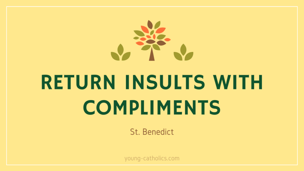 """St. Benedict quote: """"Return insults with compliments"""""""