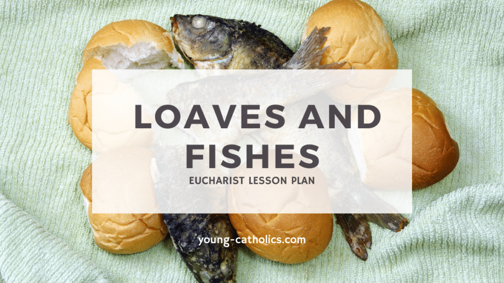 This Eucharist Lesson plan relates the miracle of the loaves and fishes to the Eucharist