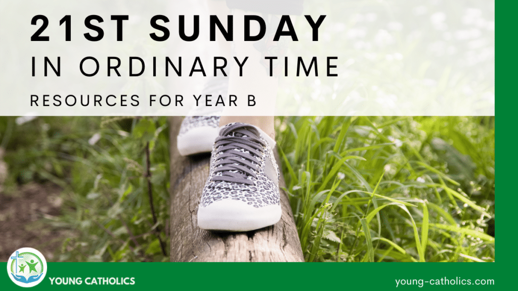 """The title """"21st Sunday in Ordinary Time Year B"""" over an image of feet walking across a downed tree, indicating that walking the path of discipleship takes perseverance and courage."""