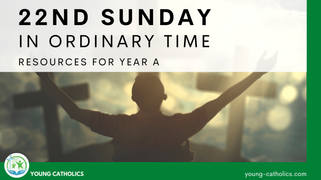 A man praising God with a green border and title indicating these are resources for the 22nd Sunday in Ordinary Time Year A.