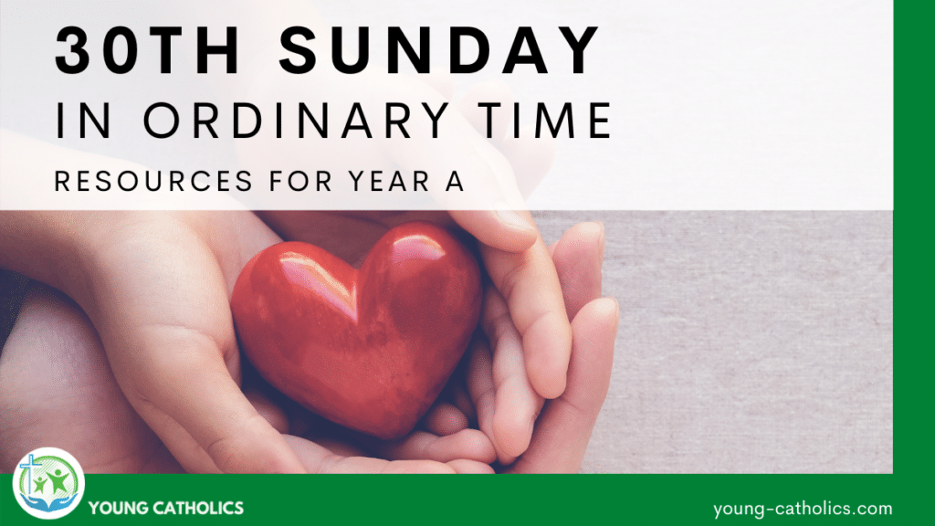 The title indicating resources for the 30th Sunday in Ordinary Time Year A. And image of a child's hands holding a heart cupped inside a pair of adult hands, representing care.