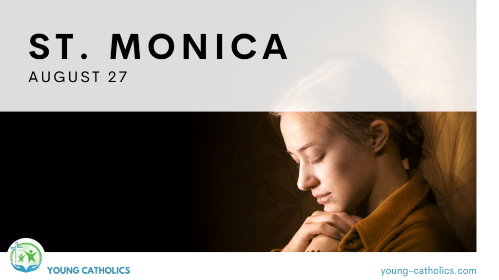 """The title """"St. Monica"""" with the date August 27, over an image of a woman praying. This represents how St. Monica prayed for her family."""