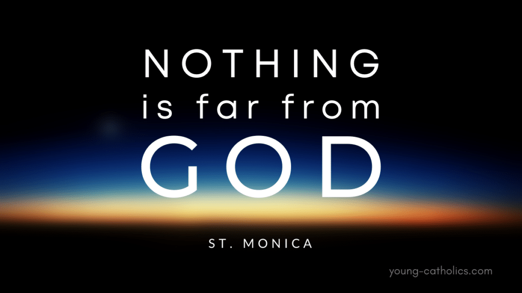 """The quote """"Nothing is far from God."""", attributed to St. Monica, over an image of a sunrise on the horizon. This symbolizes how God can come close to us even when the distance seems insurmountable."""