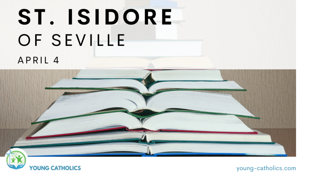 St. Isidore of Seville - April 4 - with an image of a stack of books to represent the encyclopedia which he wrote.