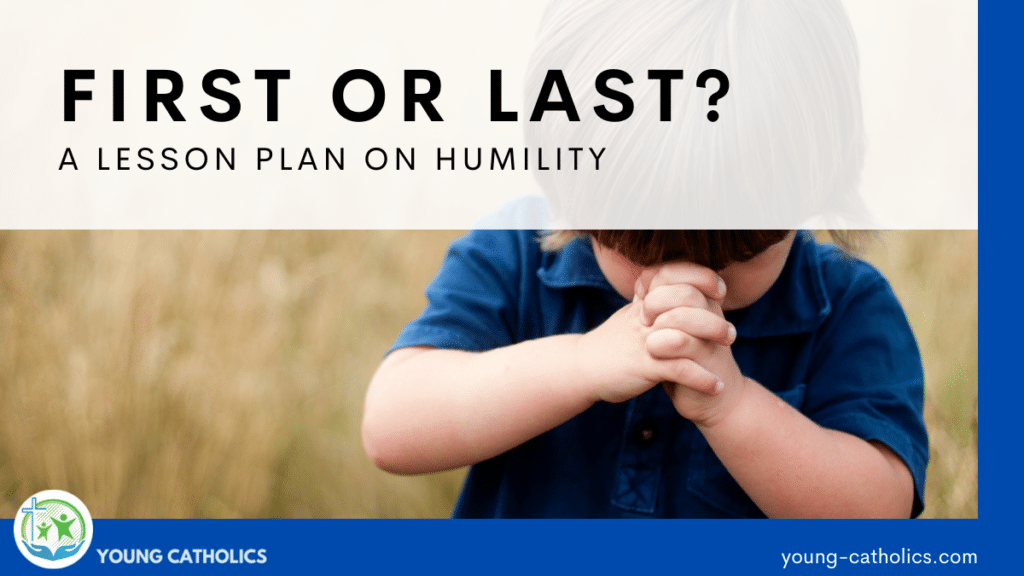 A child humbly praying, with the title First or Last? A Lesson Plan on Humility.