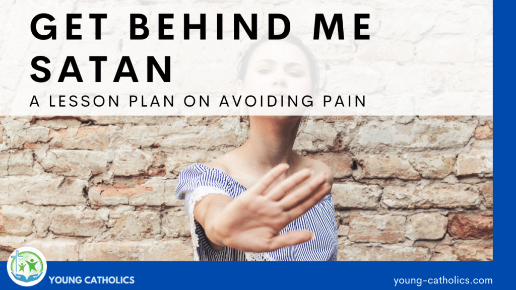 A woman making a back off sign with her hand. Over it is the title Get Behind Me Satan - A Lesson Plan on Avoiding Pain.