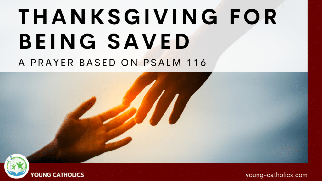 A hand reaching out to another, representative of being saved by God, and the title A Prayer of Thanksgiving for Being Saved Based on Psalm 116.